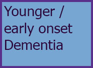 Link to more information Younger Early Onset Dementia